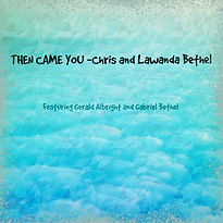 Then Came You - Chris & Lewanda Bethel