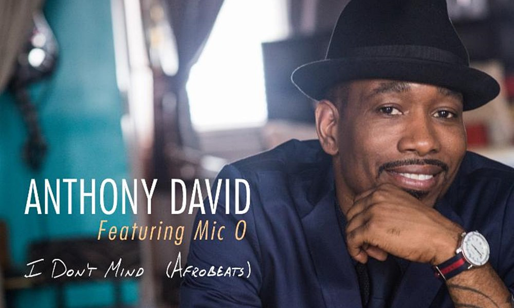 Neo-Soul singer/songwriter, Anthony David Releases New Afrobeats Track 'I Don't Mind' Featuring Nigerian Rapper Mic-O