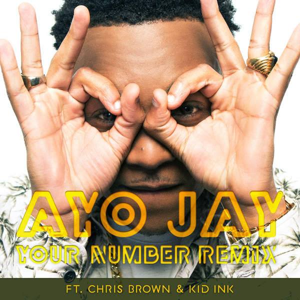 Ayo Jay Collabs With Chris Brown And Kid Ink To Deliver The Remix Of His New Single 'Your Number'