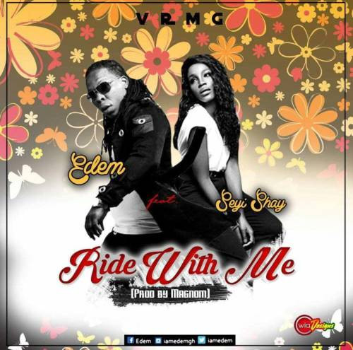 African Star, Edem Drops New Single 'Ride With Me (Feat. Seyi Shay)' For 2017