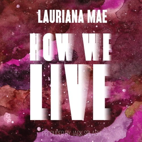 Soulful Singer Lauriana Mae Releases 'How We Live'