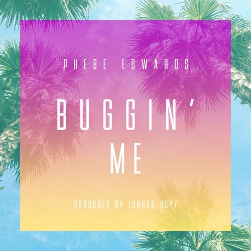 First Listen - Phebe Edwards 'Buggin Me'