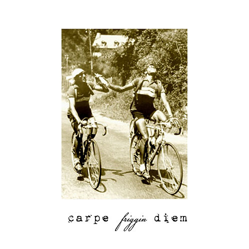 cycling - carpe friggin diem