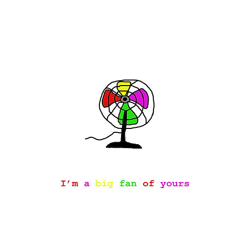 I'm a big fan of yours