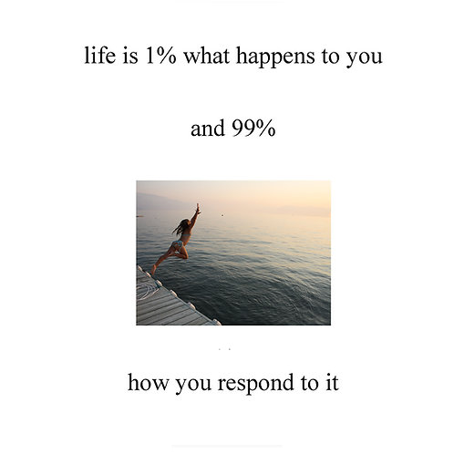 life is 1% what happens to you