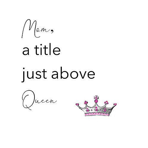 Mom Birthday - A title just above Queen