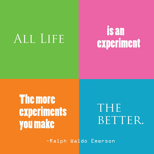 Ralph Waldo Emerson - all life is an experiment