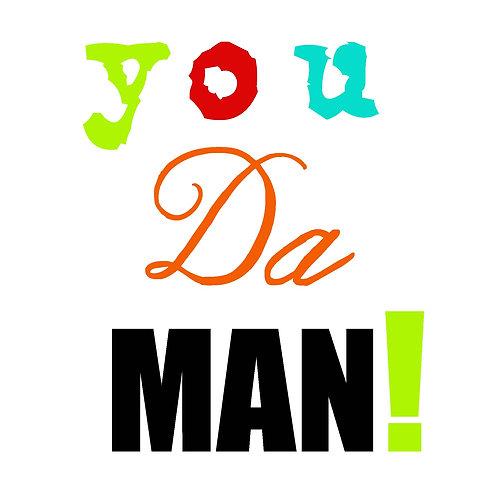 you da man