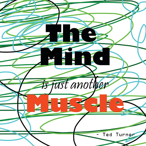 Ted Turner - mind is another muscle