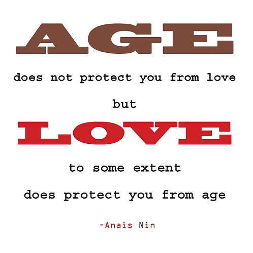 Anais Nin - Love protects you from age