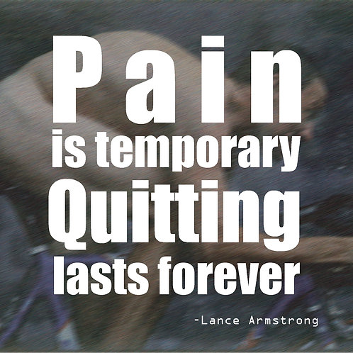 Lance - Pain is temporary quitting lasts forever