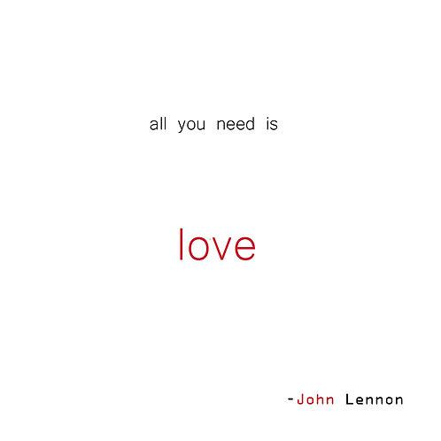 all you need is love - John Lennon