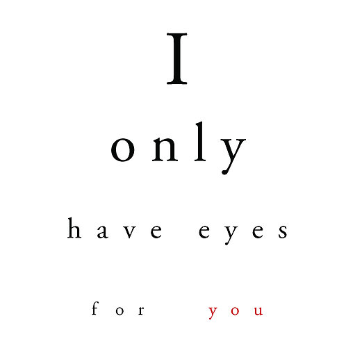 Valentines - I only have eyes for you