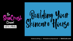V5: Building Your Skincare House