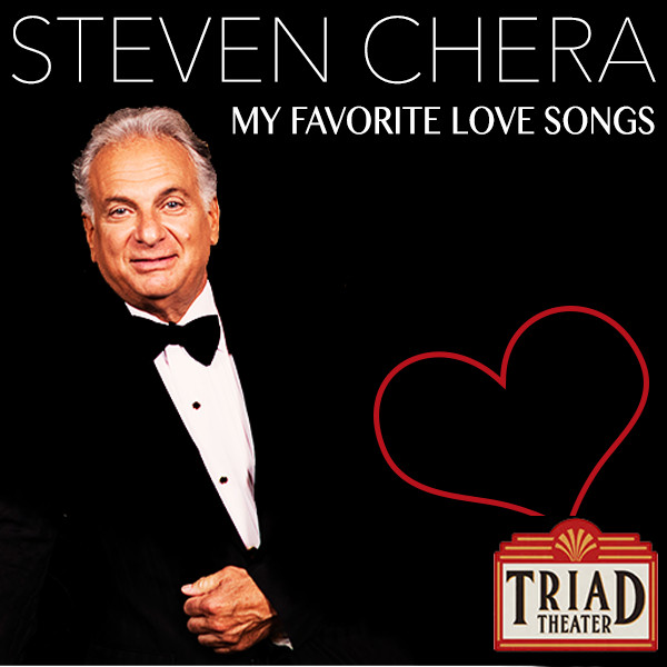 Steven Chera My Favorite Love Songs at Triad Theatre February 10
