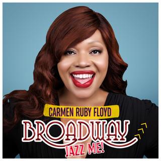 "Broadway sensation CARMEN RUBY FLOYD releases her debut album: ""Broadway, Jazz Me!"""