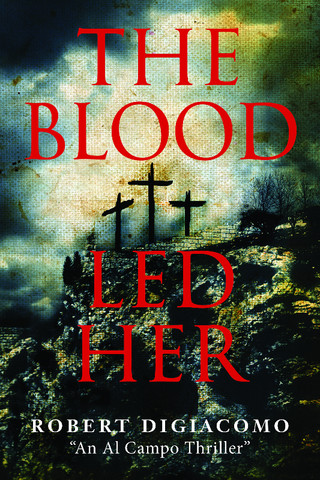THE BLOOD LED HER is a must read thriller by Robert DiGiacomo