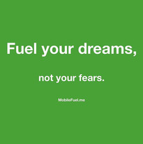 Fuel your dreams, not your fears. Often