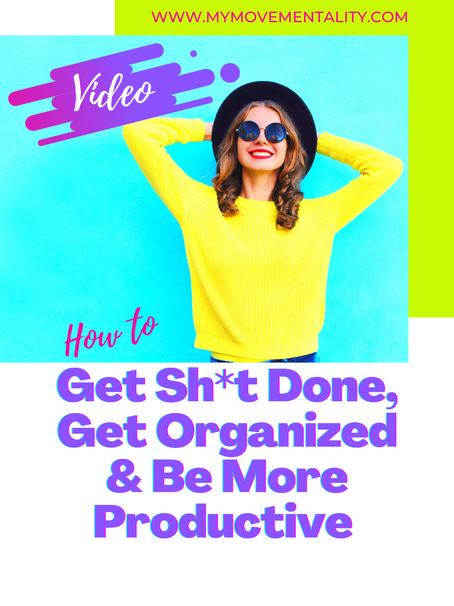 How To Get Sh*t Done, Get Organized & Be More Productive