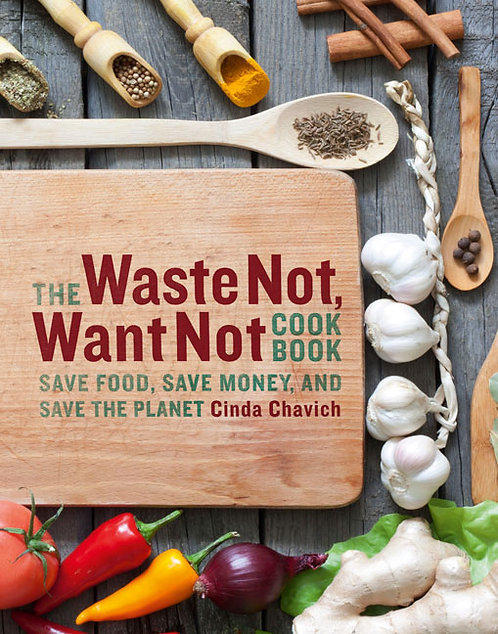 The Waste Not, Want Not Cookbook: Save Food, Save Money...