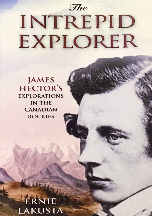 Intrepid Explorer: James Hector's Explorations in the Canadian