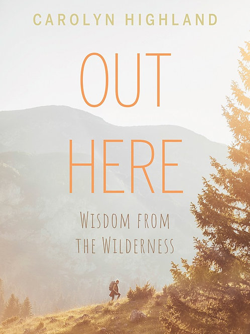 Out Here: Wisdom from the Wilderness
