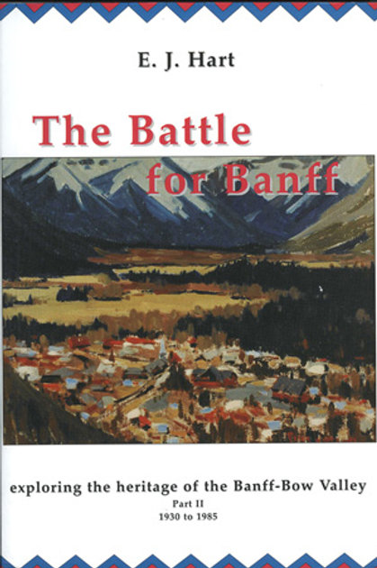 The Battle for Banff: Exploring the Heritage of the Banff-Bow Valley 1930-1985