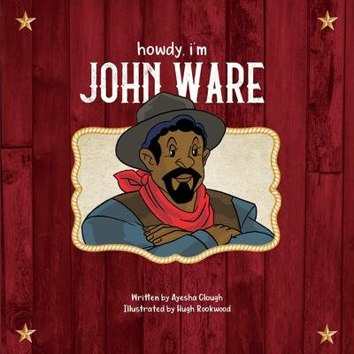 Howdy, I'm John Ware: Ages 2+