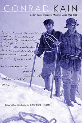 Conrad Kain: Letters from a Wandering Mountain Guide, 1906-1933