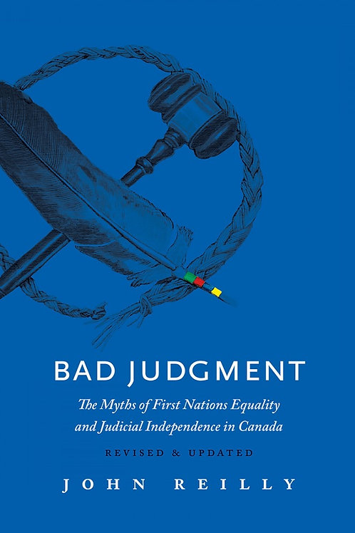 Bad Judgment: Revised & Updated The Myths of First Nations Equality...