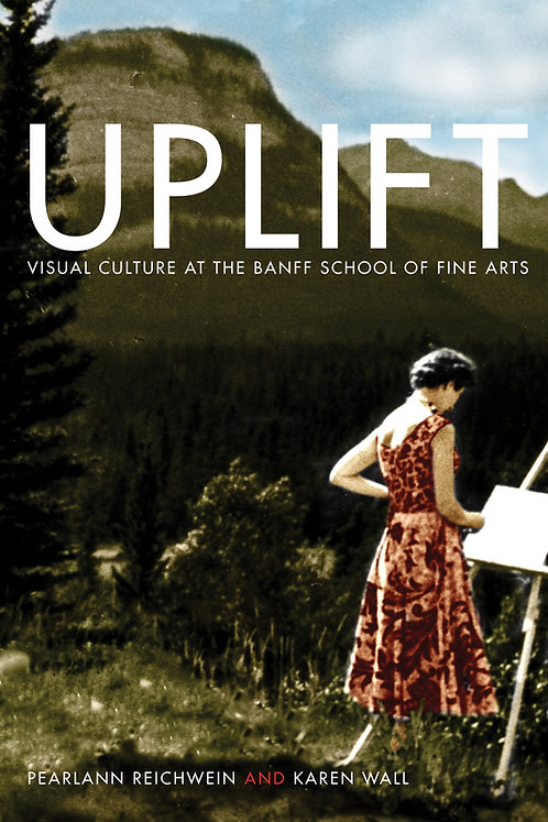 Uplift: Visual Culture at the Banff School of Fine Arts