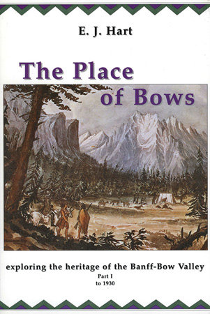 The Place of Bows: Exploring the Heritage of the Banff-Bow Valley to 1930