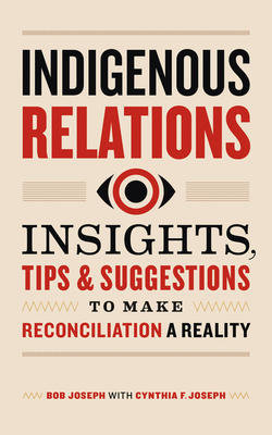 Indigenous Relations: Insights, Tips & Suggestions to Make Reconciliation a Real