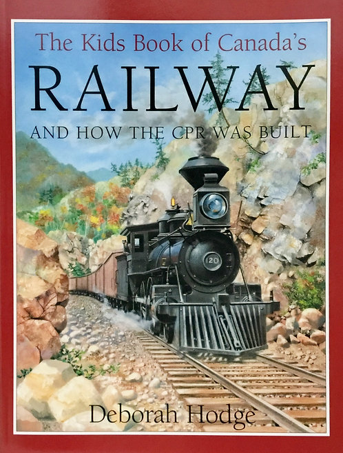 The Kids Book of Canada's Railway:Ages 8 +