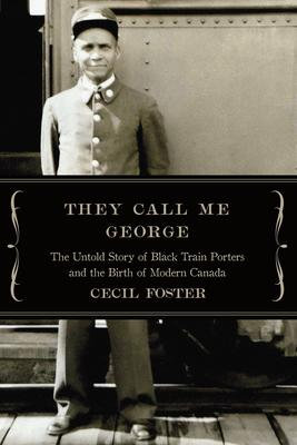 They Call Me George: The Untold Story of Black Train Porters...