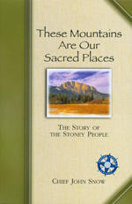 These Mountains Are Our Sacred Places: The Story of the Stoney People