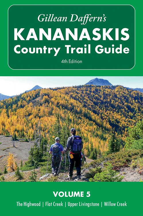 Kananaskis Country Trail Guide – 4th Edition Volume 5: The Highwood...