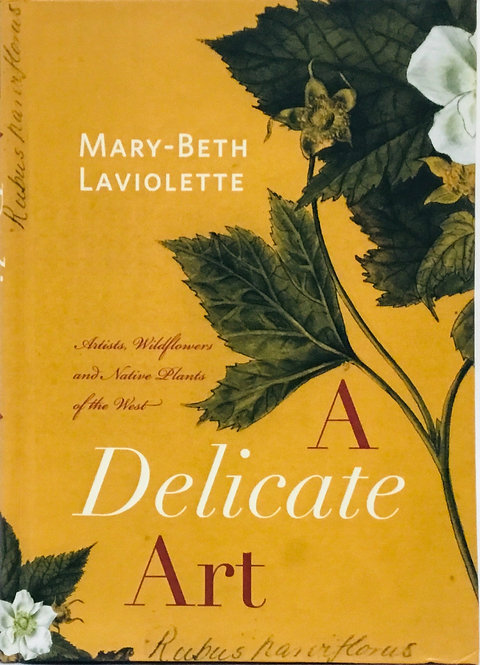 A Delicate Art: Artists, Wildflowers and Native Plants of the West