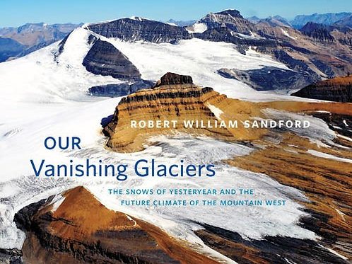 Our Vanishing Glaciers:The Snows of Yesteryear and the Future Climate of the Mou