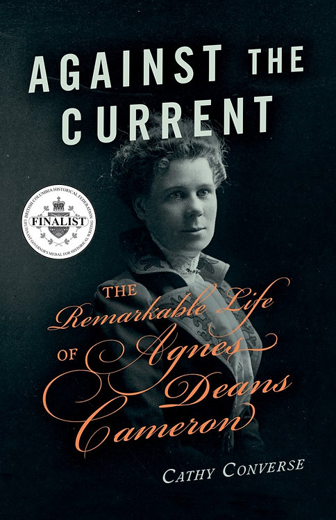 Against the Current:The Remarkable Life of Agnes Deans Cameron