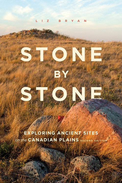 Stone by Stone: Exploring Ancient Sites on the Canadian Plains, Expanded Edition