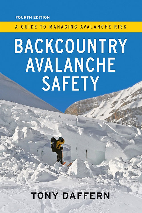 Backcountry Avalanche Safety – 4th Edition A Guide to Managing Avalanche Risk