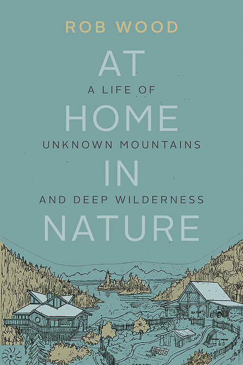 At Home in Nature: A Life of Unknown Mountains and Deep Wilderness