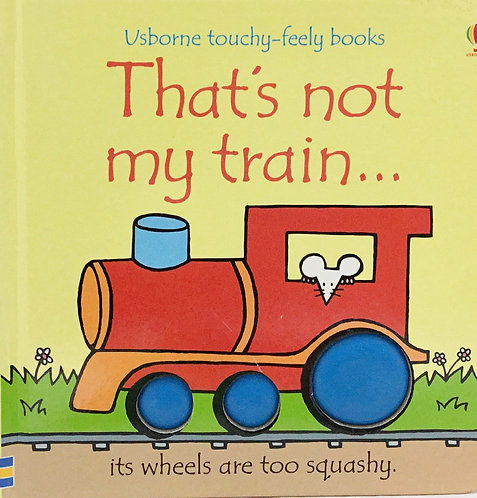 That's Not My Train: Ages 1 +