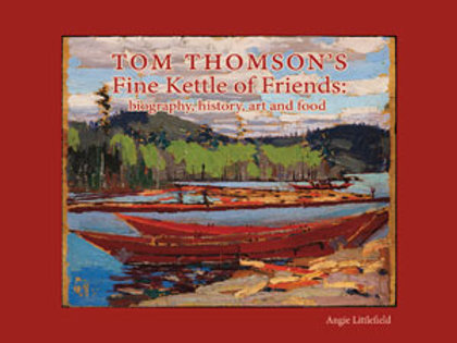 Tom Thomson's: Fine Kettle of Friends: biography, history, art and food