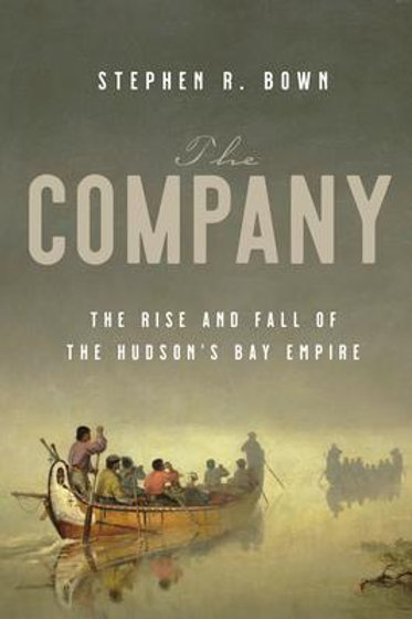 The Company: The Rise and Fall of the Hudson's Bay