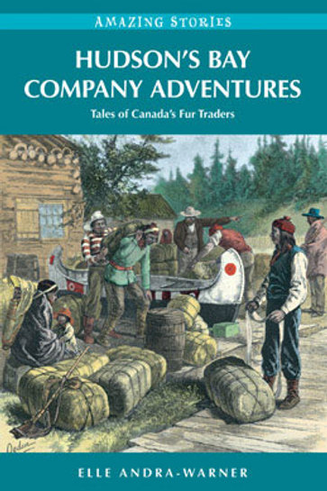 Hudson's Bay Company Adventures: Tales of Canada's Fur Traders Amazing Stories