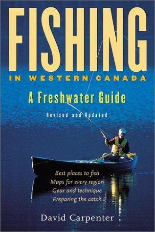 Fishing in Western Canada: A Freshwater Guide- Updated