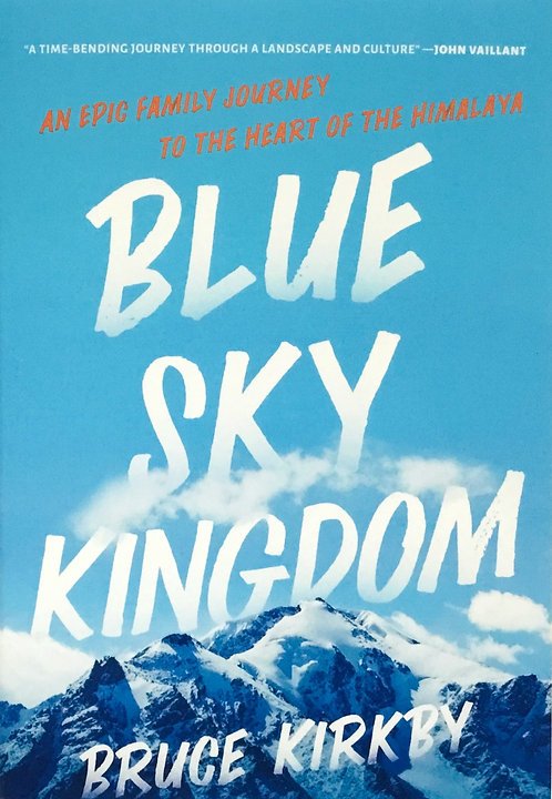 Blue Sky Kingdom: An Epic Family Journey to the Heart of Himalaya
