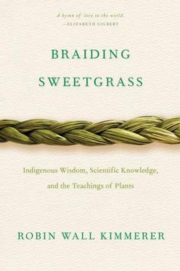 Braiding Sweetgrass: Indigenous Wisdom, Scientific Knowledge...
